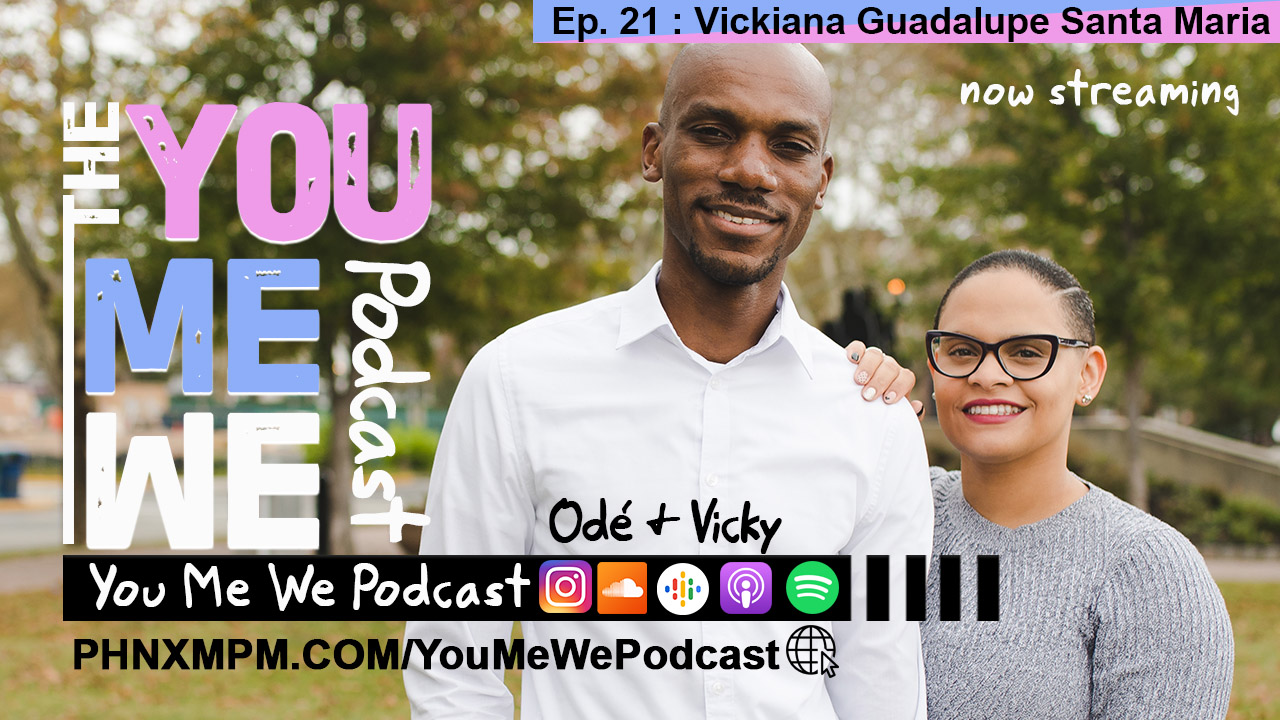 The You Me We Podcast - Episode 21- Vickiana Guadalupe Santa Maria